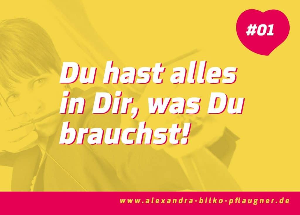 Du hast alles in Dir, was Du brauchst! Zitat von Alexandra Bilko-Pflaugner.