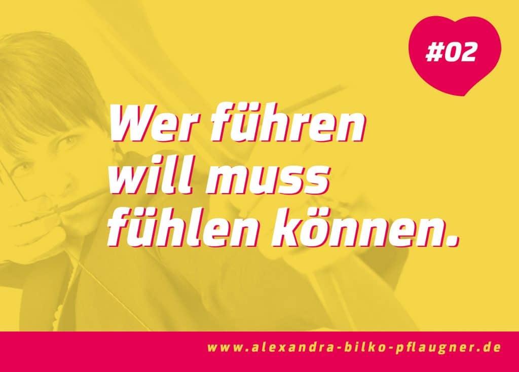 Wer führen will muss fühlen können. Zitat von Alexandra Bilko-Pflaugner.