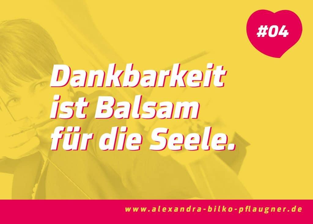 Dankbarkeit ist Balsam für die Seele. Zitat von Alexandra Bilko-Pflaugner.
