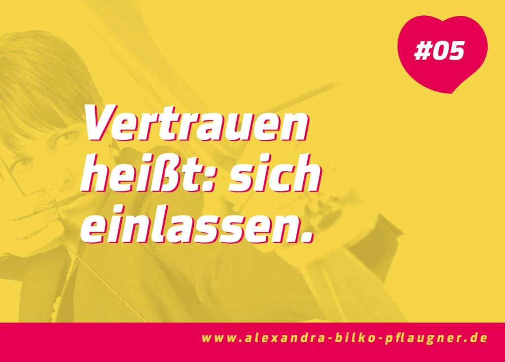 Vertrauen heißt: sich einlassen. Zitat von Alexandra Bilko-Pflaugner.