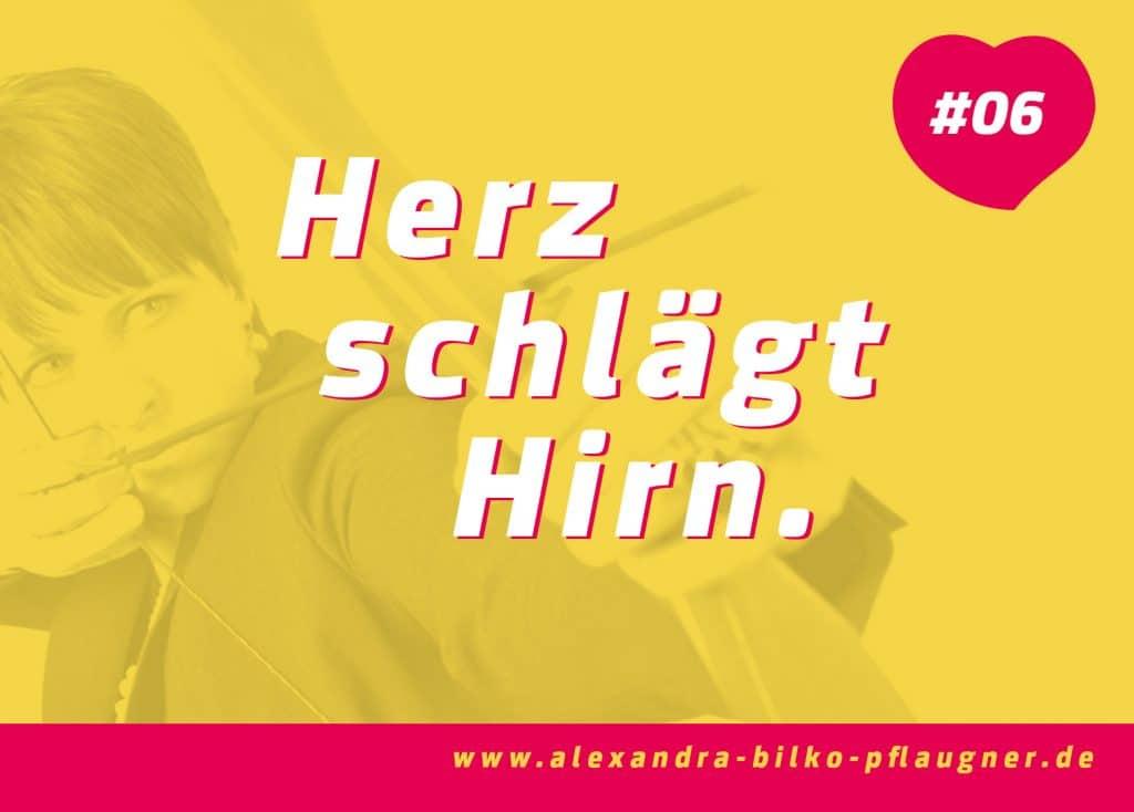 Herz schlägt Hirn. Zitat von Alexandra Bilko-Pflaugner.