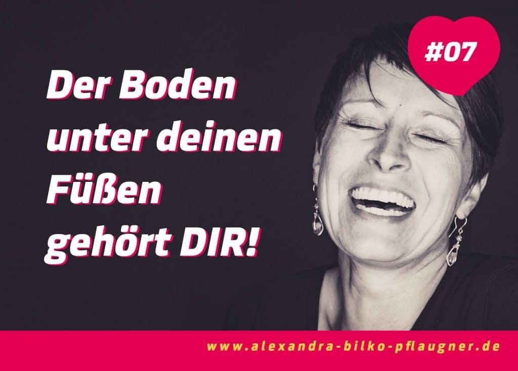 Der Boden unter deinen Füßen gehört DIR! Zitat von Alexandra Bilko-Pflaugner.