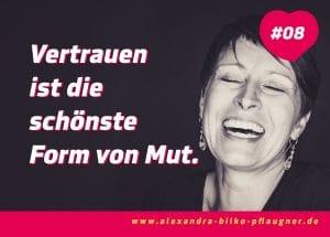 Vertrauen ist die schönste Form von Mut – Alexandra Bilko-Pflaugner