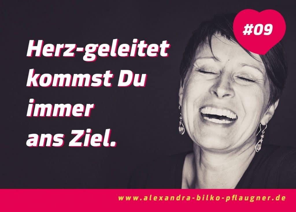 Herz-geleitet kommst Du immer ans Ziel. Alexandra Bilko-Pflaugner.
